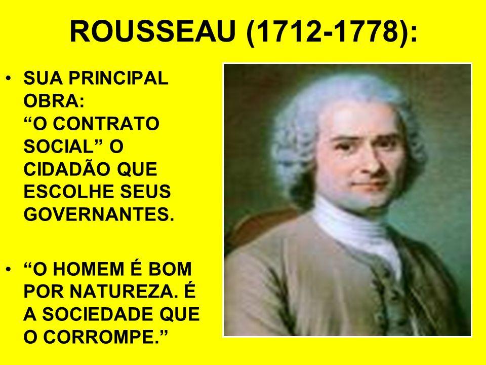 ROUSSEAU (1712-1778): SUA PRINCIPAL OBRA: O CONTRATO SOCIAL O CIDADÃO QUE ESCOLHE SEUS GOVERNANTES.