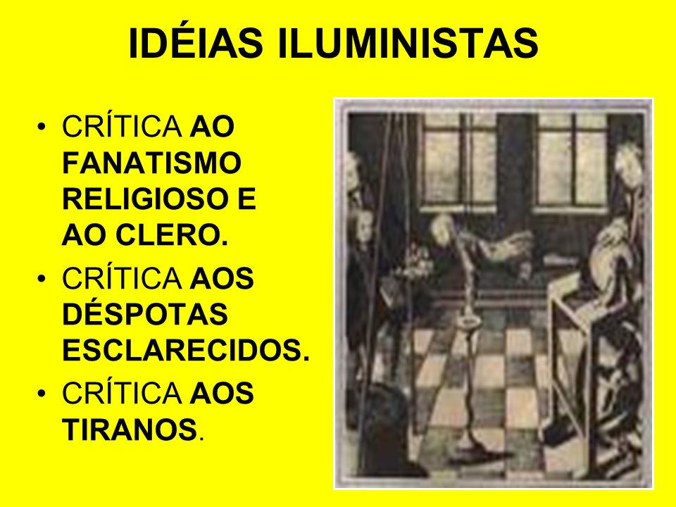 IDÉIAS ILUMINISTAS CRÍTICA AO FANATISMO RELIGIOSO E AO CLERO.