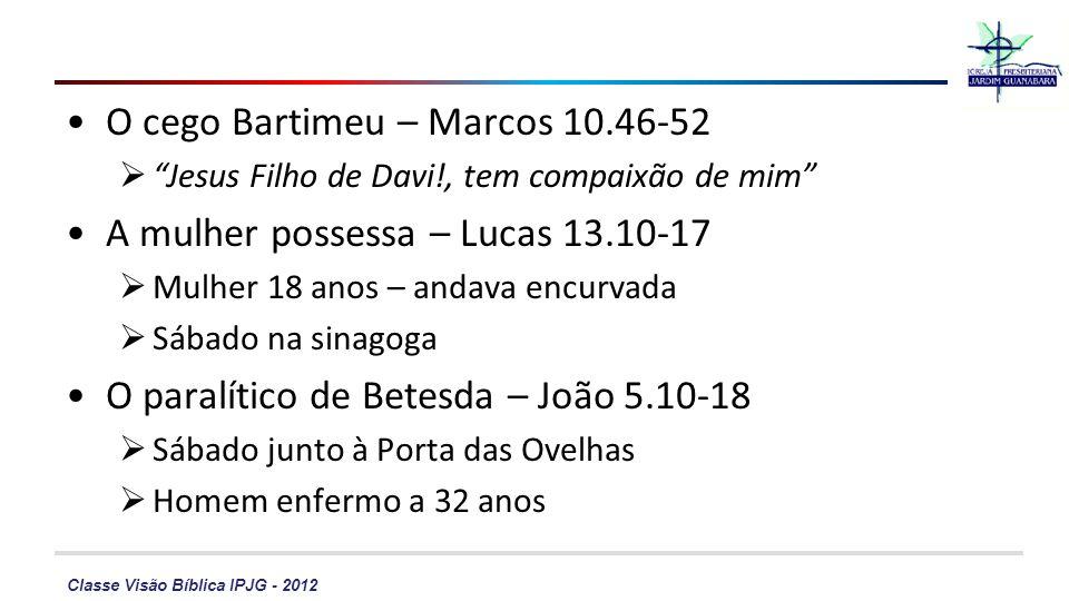 O cego Bartimeu – Marcos 10.46-52 A mulher possessa – Lucas 13.10-17