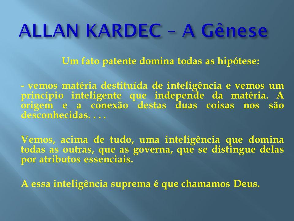 ALLAN KARDEC – A Gênese Um fato patente domina todas as hipótese:
