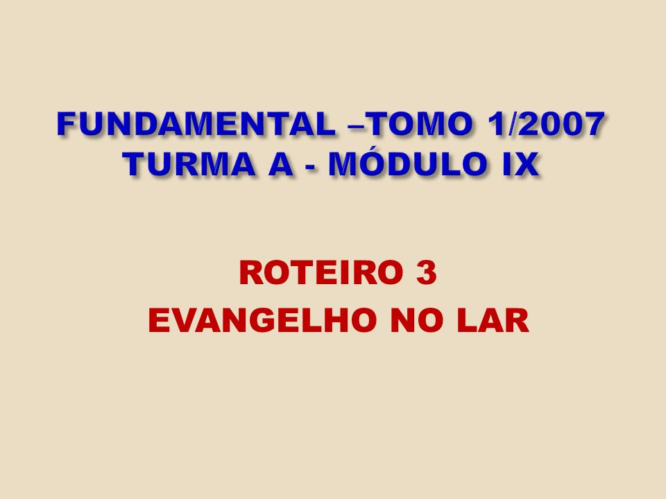 FUNDAMENTAL –TOMO 1/2007 TURMA A - MÓDULO IX
