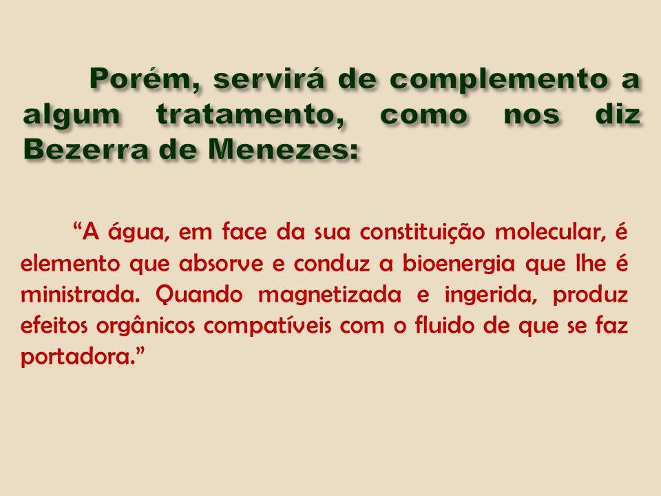 Porém, servirá de complemento a algum tratamento, como nos diz Bezerra de Menezes: