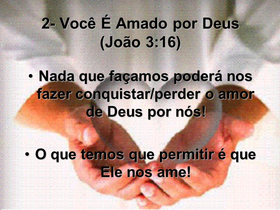 2- Você É Amado por Deus (João 3:16)