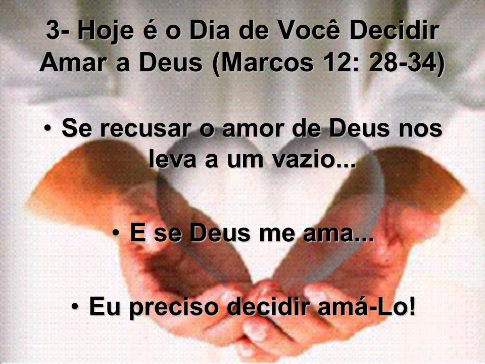 3- Hoje é o Dia de Você Decidir Amar a Deus (Marcos 12: 28-34)