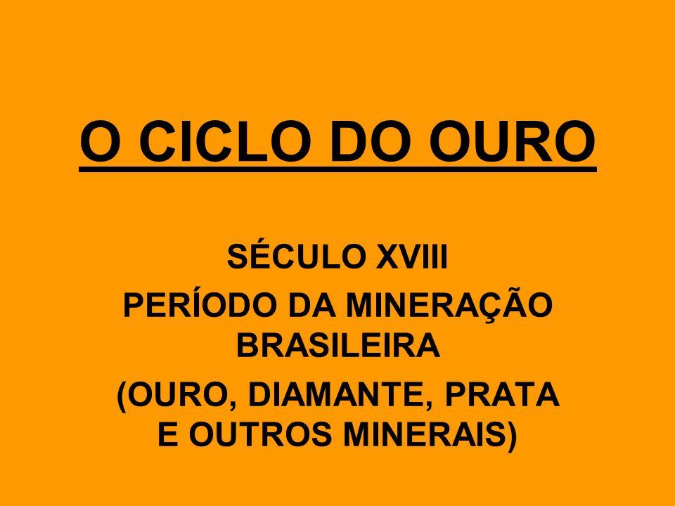 O CICLO DO OURO SÉCULO XVIII PERÍODO DA MINERAÇÃO BRASILEIRA
