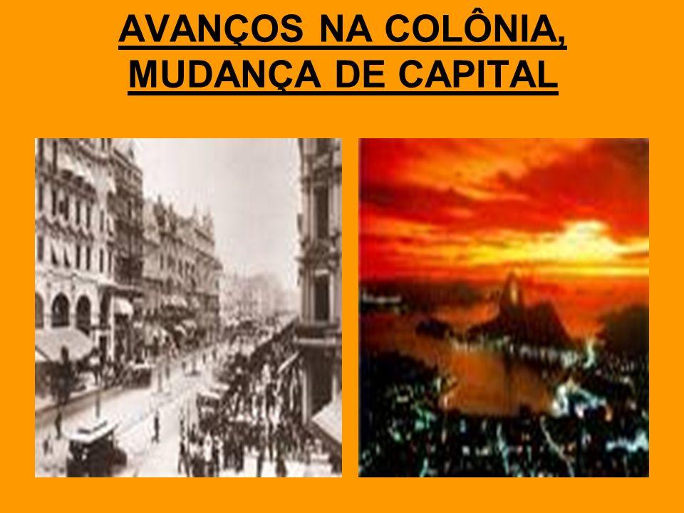 AVANÇOS NA COLÔNIA, MUDANÇA DE CAPITAL