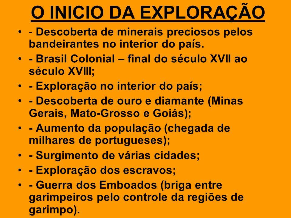 O INICIO DA EXPLORAÇÃO- Descoberta de minerais preciosos pelos bandeirantes no interior do país.