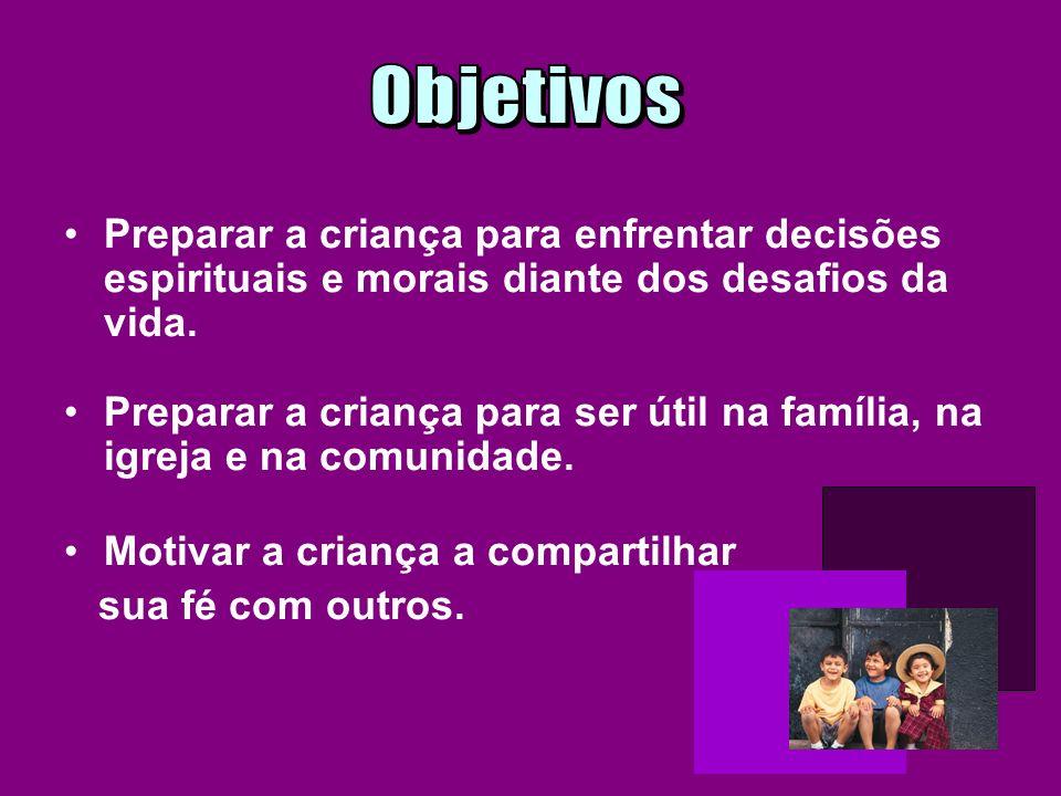 Objetivos Preparar a criança para enfrentar decisões espirituais e morais diante dos desafios da vida.