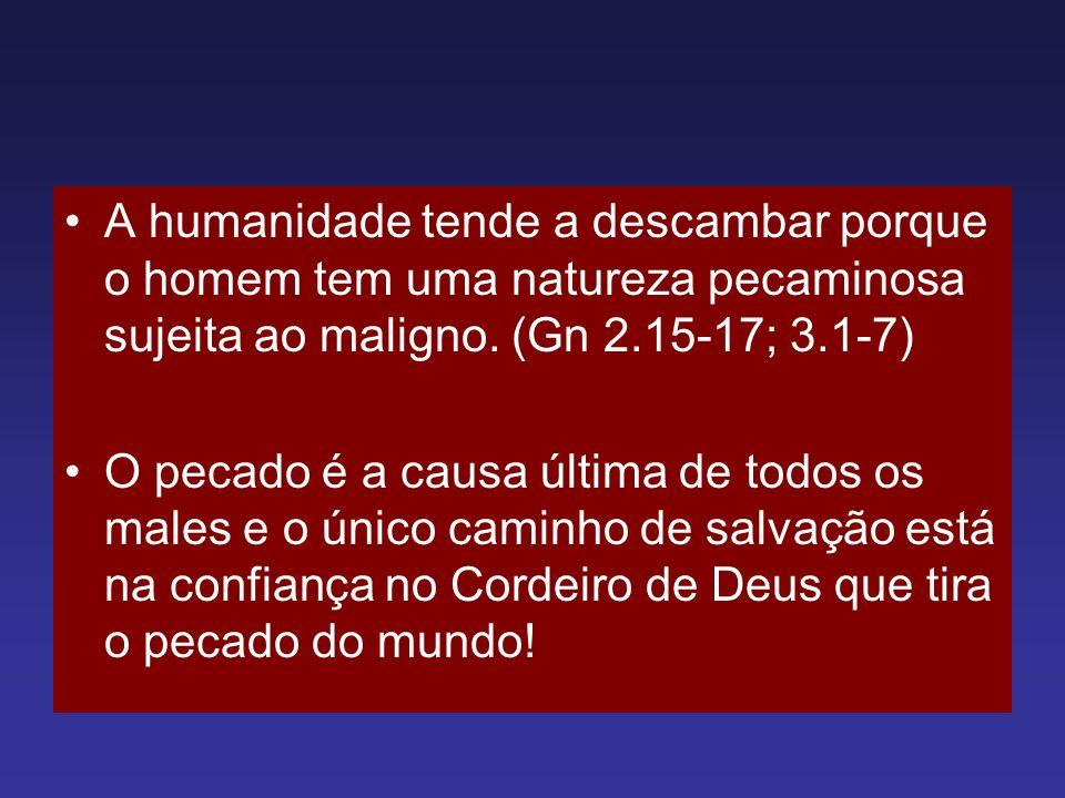 A humanidade tende a descambar porque o homem tem uma natureza pecaminosa sujeita ao maligno. (Gn 2.15-17; 3.1-7)