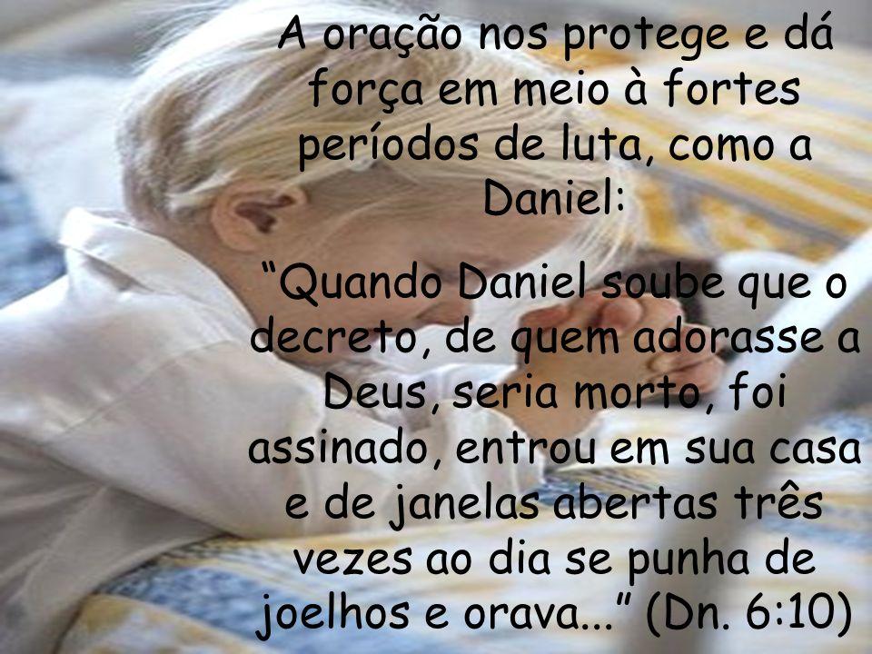 A oração nos protege e dá força em meio à fortes períodos de luta, como a Daniel: