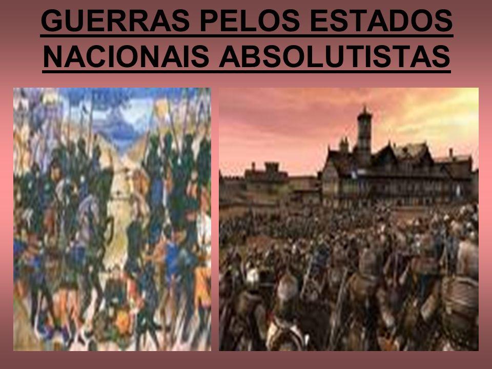 GUERRAS PELOS ESTADOS NACIONAIS ABSOLUTISTAS