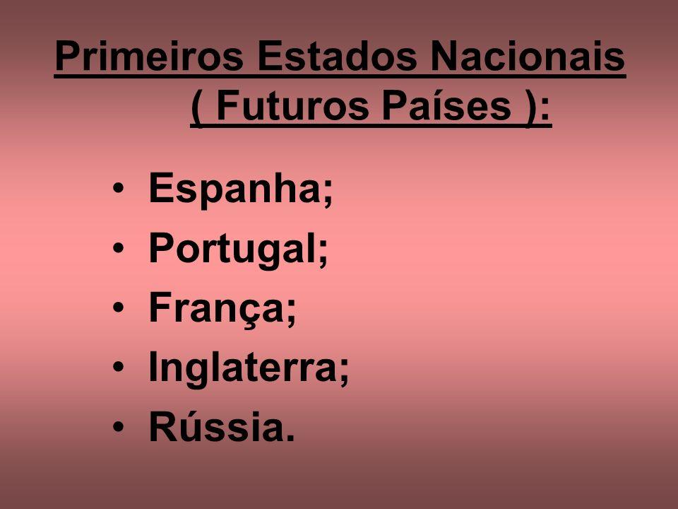Primeiros Estados Nacionais ( Futuros Países ):