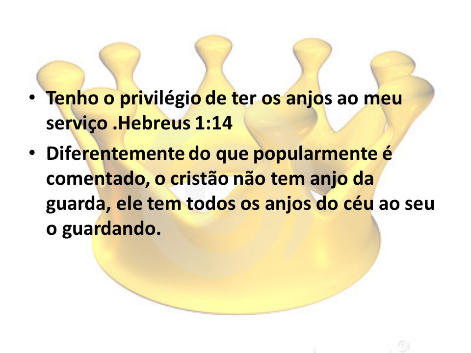 Tenho o privilégio de ter os anjos ao meu serviço .Hebreus 1:14