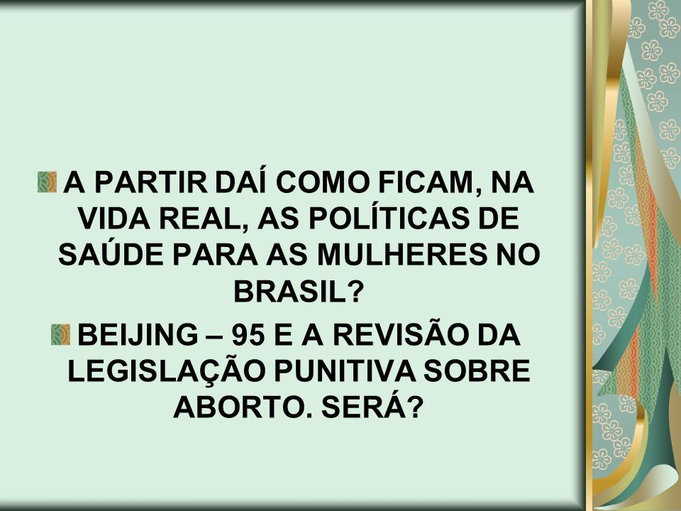BEIJING – 95 E A REVISÃO DA LEGISLAÇÃO PUNITIVA SOBRE ABORTO. SERÁ