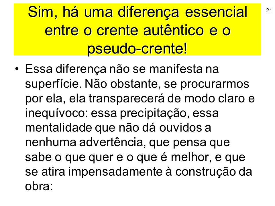 Sim, há uma diferença essencial entre o crente autêntico e o pseudo-crente!