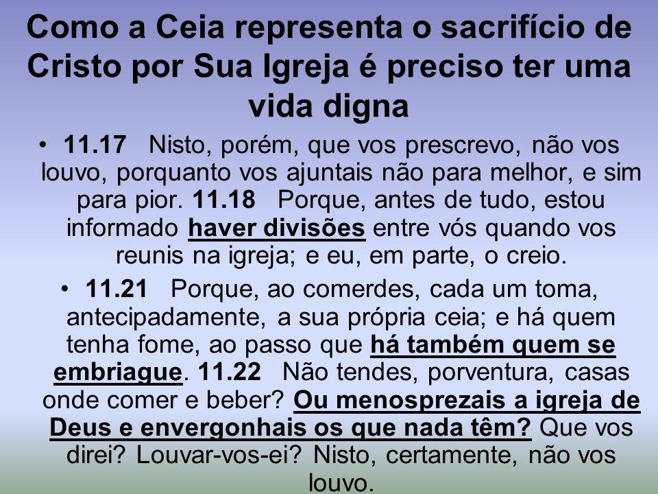 Como a Ceia representa o sacrifício de Cristo por Sua Igreja é preciso ter uma vida digna