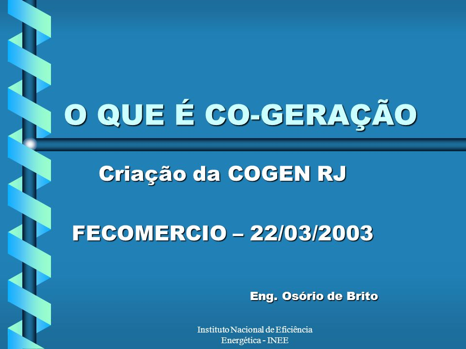 Criação da COGEN RJ FECOMERCIO – 22/03/2003 Eng. Osório de Brito