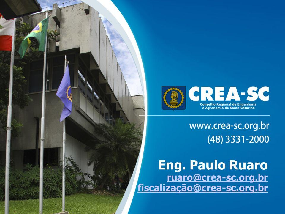 Eng. Paulo Ruaro ruaro@crea-sc.org.br fiscalização@crea-sc.org.br