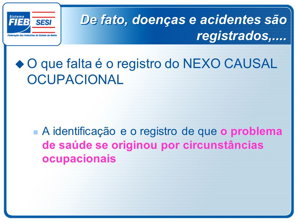 De fato, doenças e acidentes são registrados,....