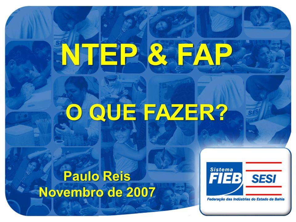 NTEP & FAP O QUE FAZER Paulo Reis Novembro de 2007