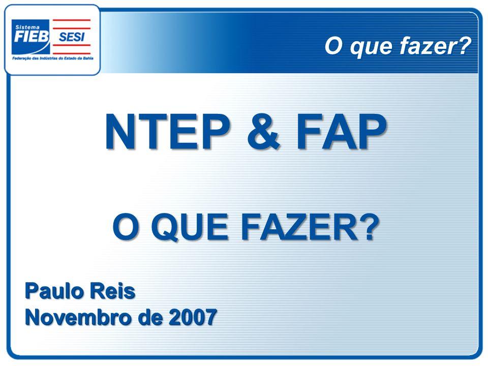 O que fazer NTEP & FAP O QUE FAZER Paulo Reis Novembro de 2007