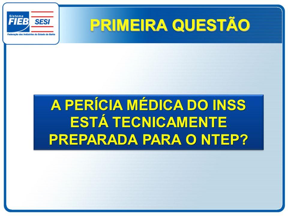 A PERÍCIA MÉDICA DO INSS ESTÁ TECNICAMENTE PREPARADA PARA O NTEP