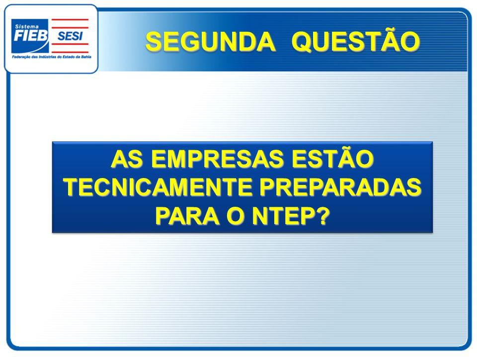 AS EMPRESAS ESTÃO TECNICAMENTE PREPARADAS PARA O NTEP