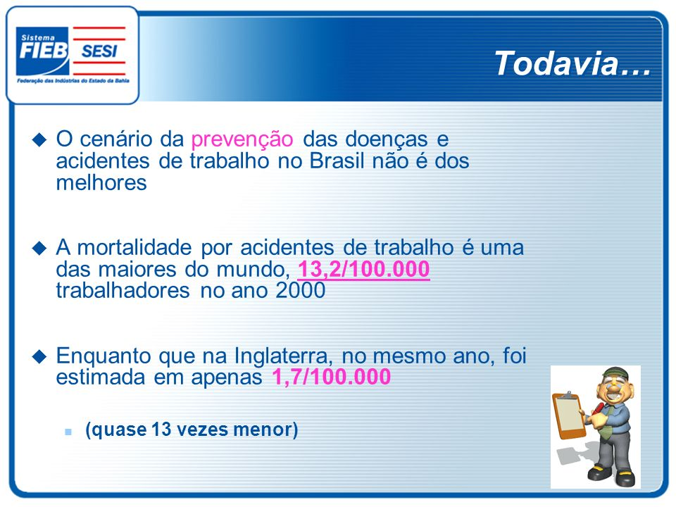 Todavia…O cenário da prevenção das doenças e acidentes de trabalho no Brasil não é dos melhores.