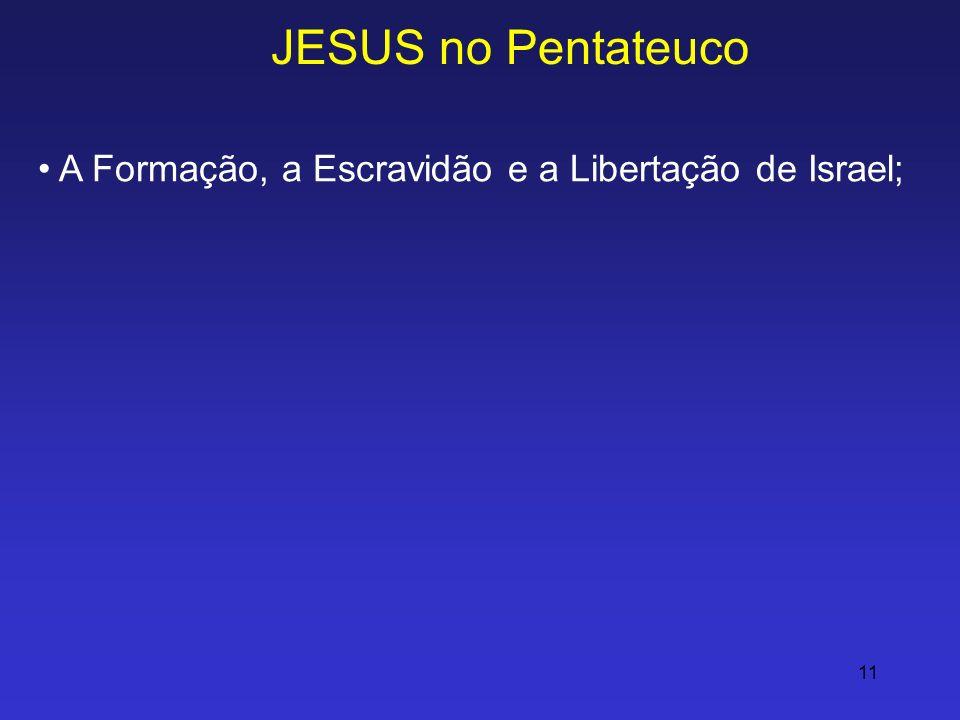 JESUS no Pentateuco A Formação, a Escravidão e a Libertação de Israel;