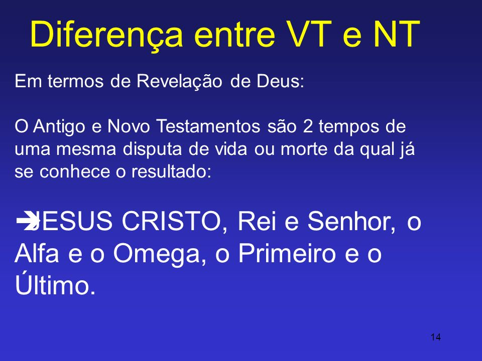Diferença entre VT e NTEm termos de Revelação de Deus: O Antigo e Novo Testamentos são 2 tempos de.