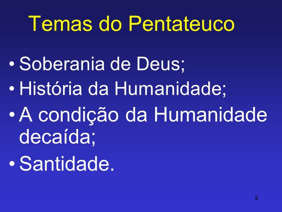 Temas do Pentateuco A condição da Humanidade decaída; Santidade.