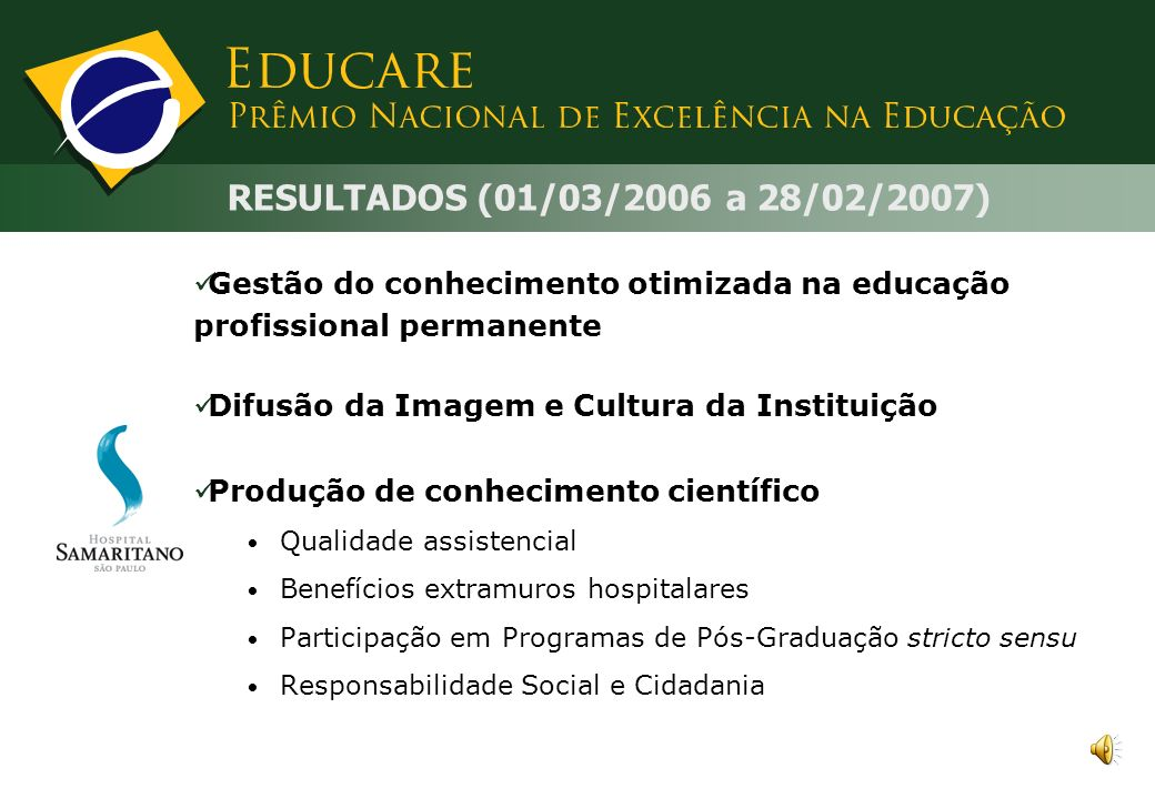 RESULTADOS (01/03/2006 a 28/02/2007) Gestão do conhecimento otimizada na educação profissional permanente.