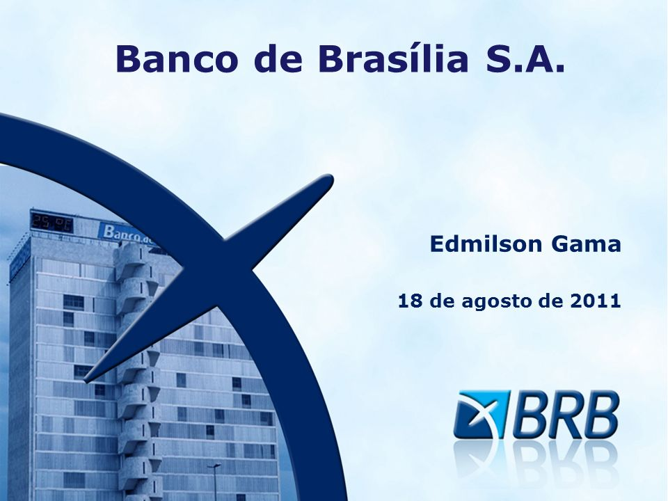 Banco de Brasília S.A. Edmilson Gama 18 de agosto de 2011