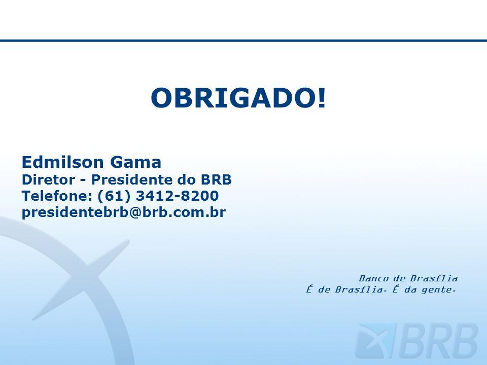 OBRIGADO! Edmilson Gama Diretor - Presidente do BRB