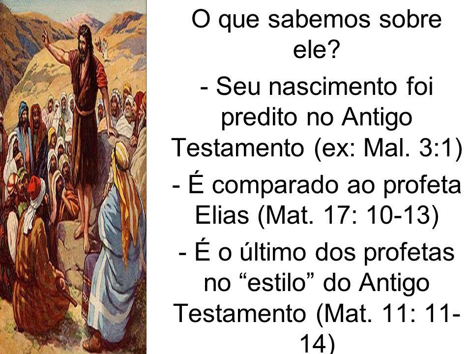 - Seu nascimento foi predito no Antigo Testamento (ex: Mal. 3:1)
