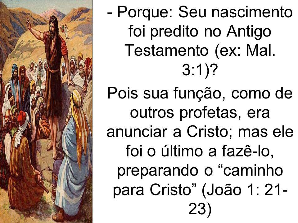 - Porque: Seu nascimento foi predito no Antigo Testamento (ex: Mal