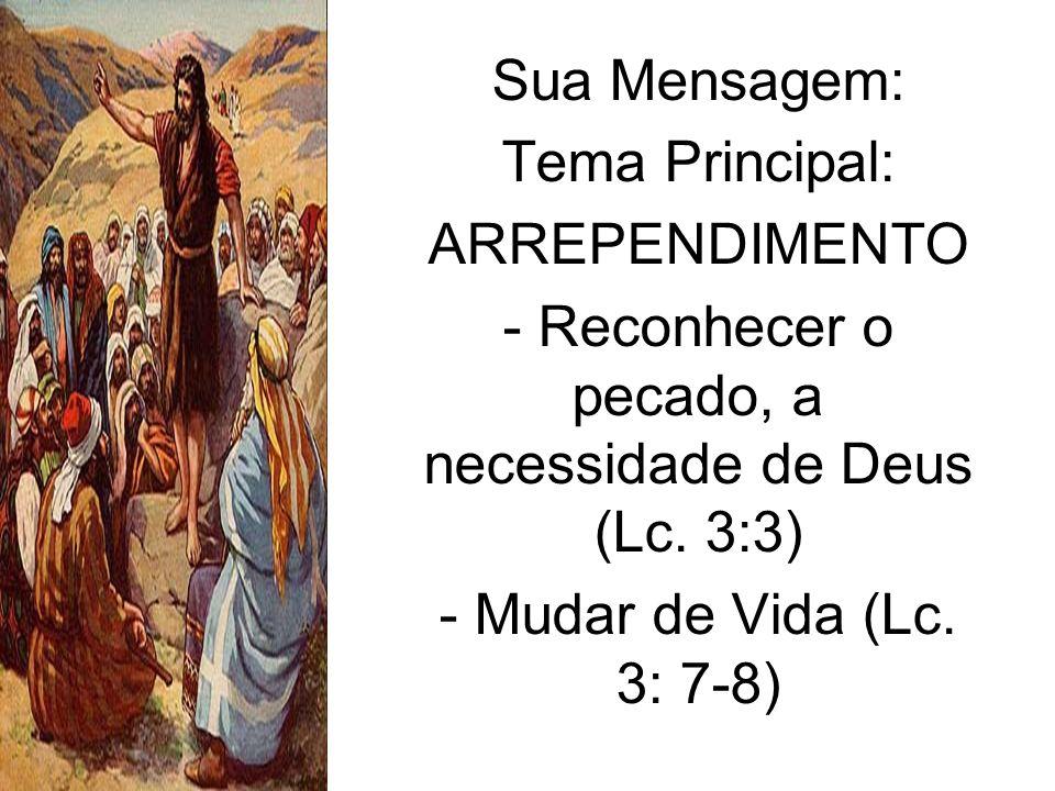- Reconhecer o pecado, a necessidade de Deus (Lc. 3:3)