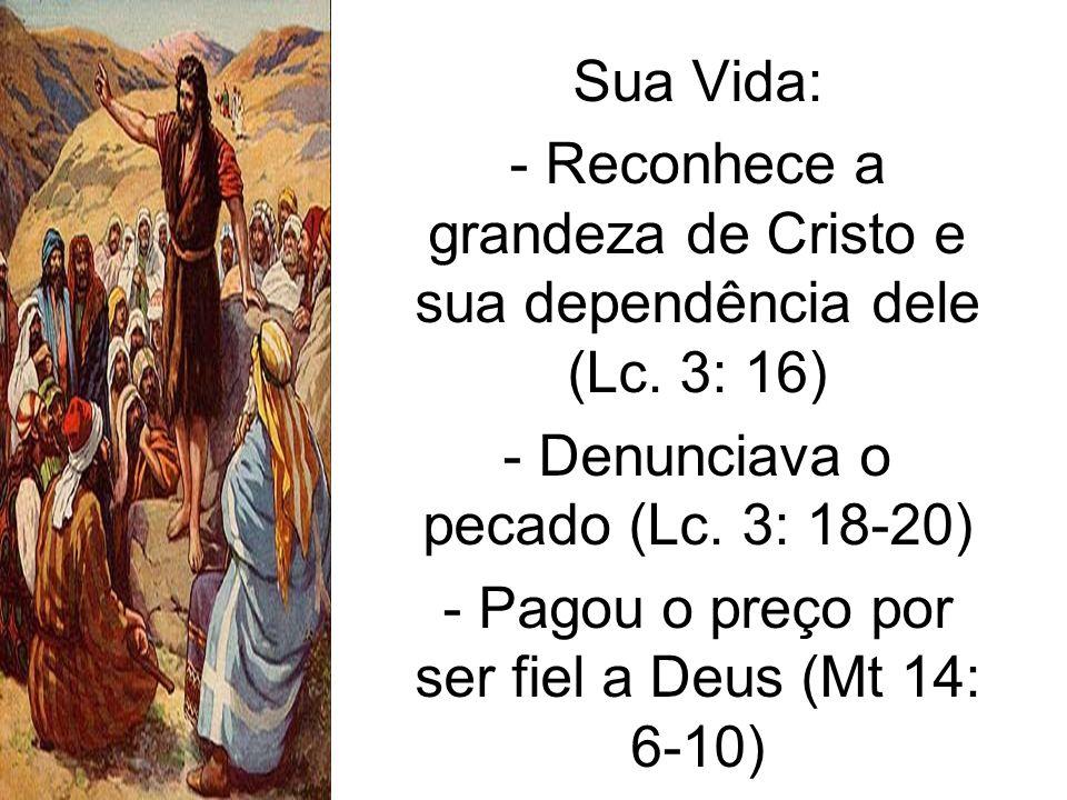 - Reconhece a grandeza de Cristo e sua dependência dele (Lc. 3: 16)
