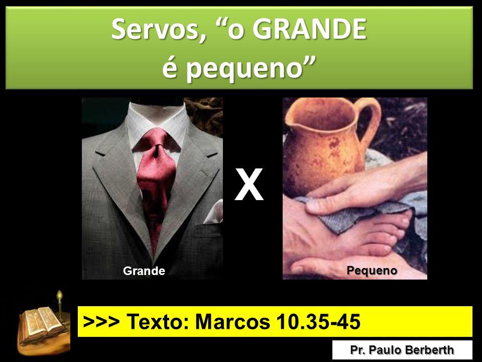 X Servos, o GRANDE é pequeno >>> Texto: Marcos 10.35-45