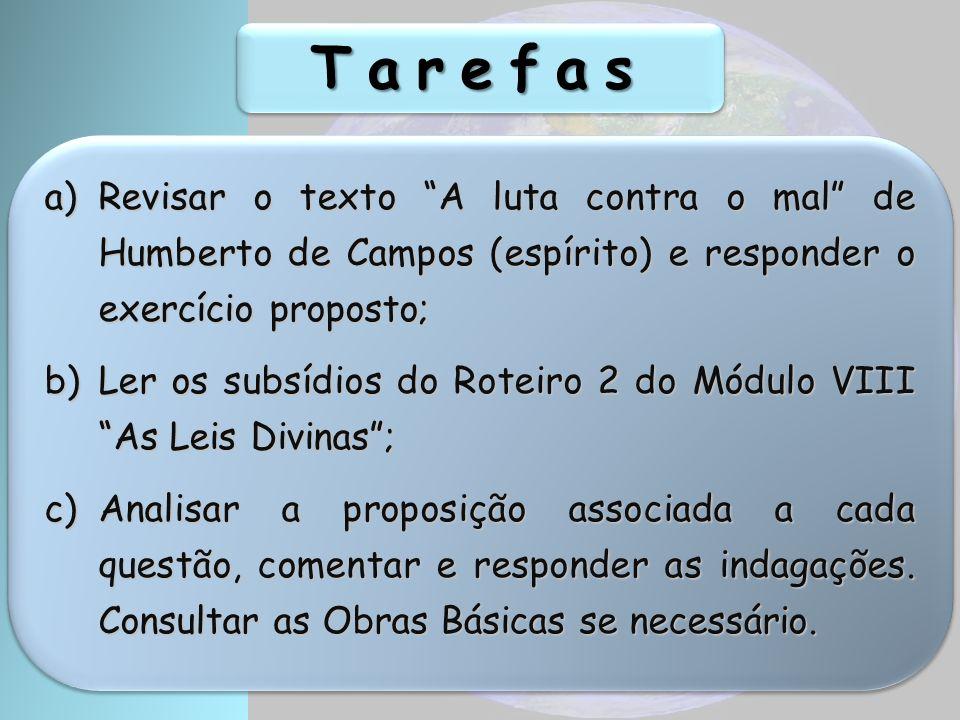 Tarefas Revisar o texto A luta contra o mal de Humberto de Campos (espírito) e responder o exercício proposto;