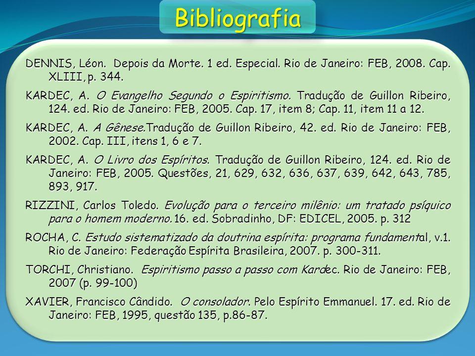 Bibliografia DENNIS, Léon. Depois da Morte. 1 ed. Especial. Rio de Janeiro: FEB, 2008. Cap. XLIII, p. 344.