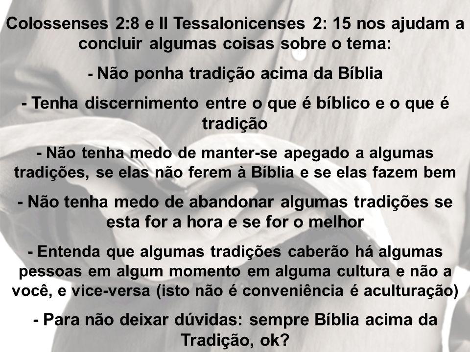 - Tenha discernimento entre o que é bíblico e o que é tradição