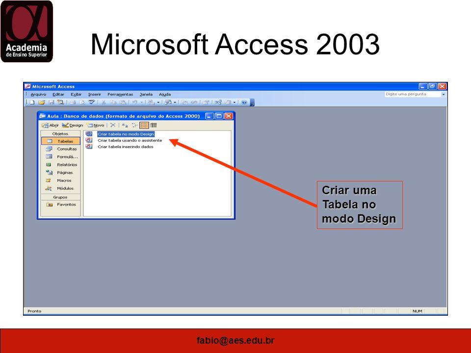 Microsoft Access 2003 Criar uma Tabela no modo Design fabio@aes.edu.br