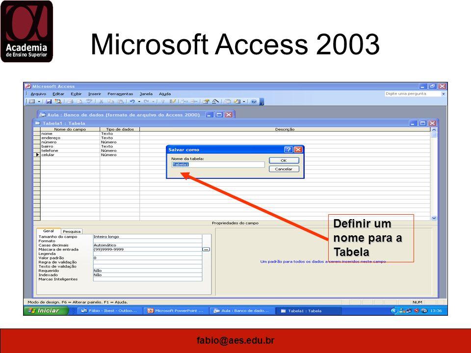 Microsoft Access 2003 Definir um nome para a Tabela fabio@aes.edu.br