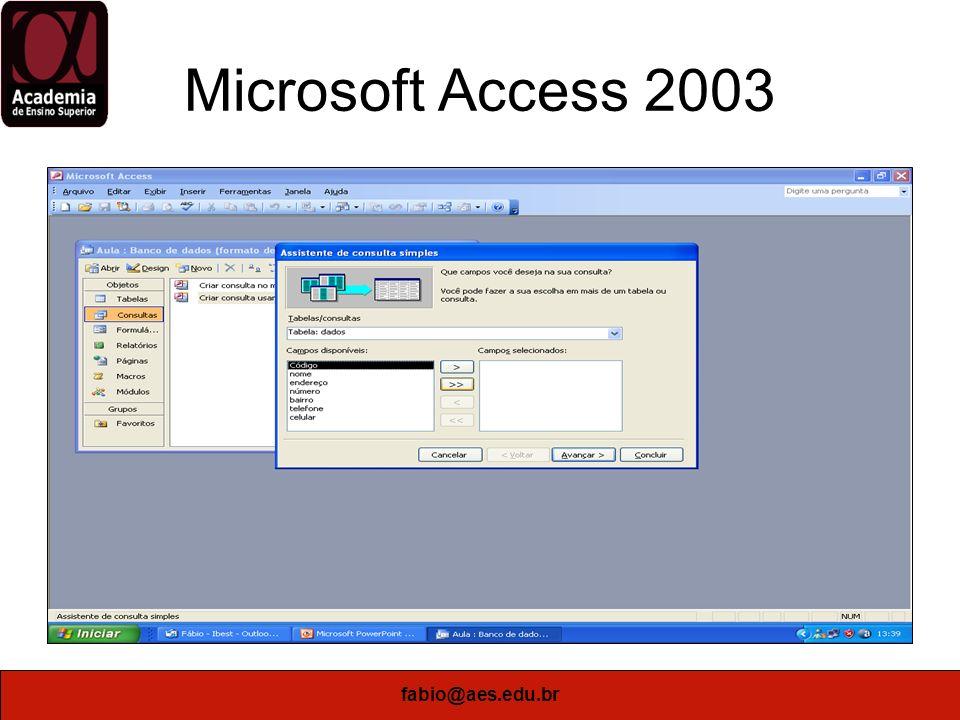 Microsoft Access 2003 fabio@aes.edu.br
