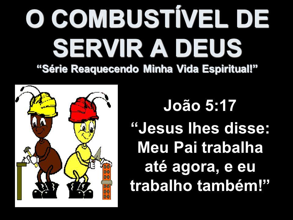 Jesus lhes disse: Meu Pai trabalha até agora, e eu trabalho também!