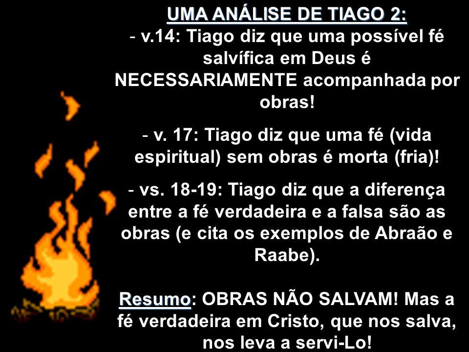 UMA ANÁLISE DE TIAGO 2: v.14: Tiago diz que uma possível fé salvífica em Deus é NECESSARIAMENTE acompanhada por obras!