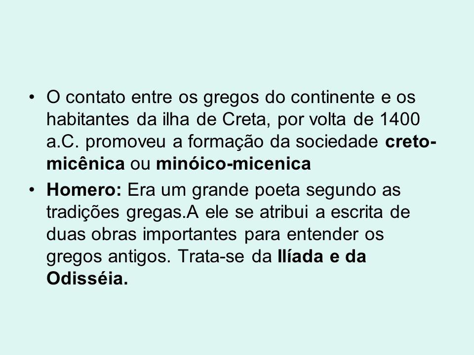 O contato entre os gregos do continente e os habitantes da ilha de Creta, por volta de 1400 a.C. promoveu a formação da sociedade creto-micênica ou minóico-micenica