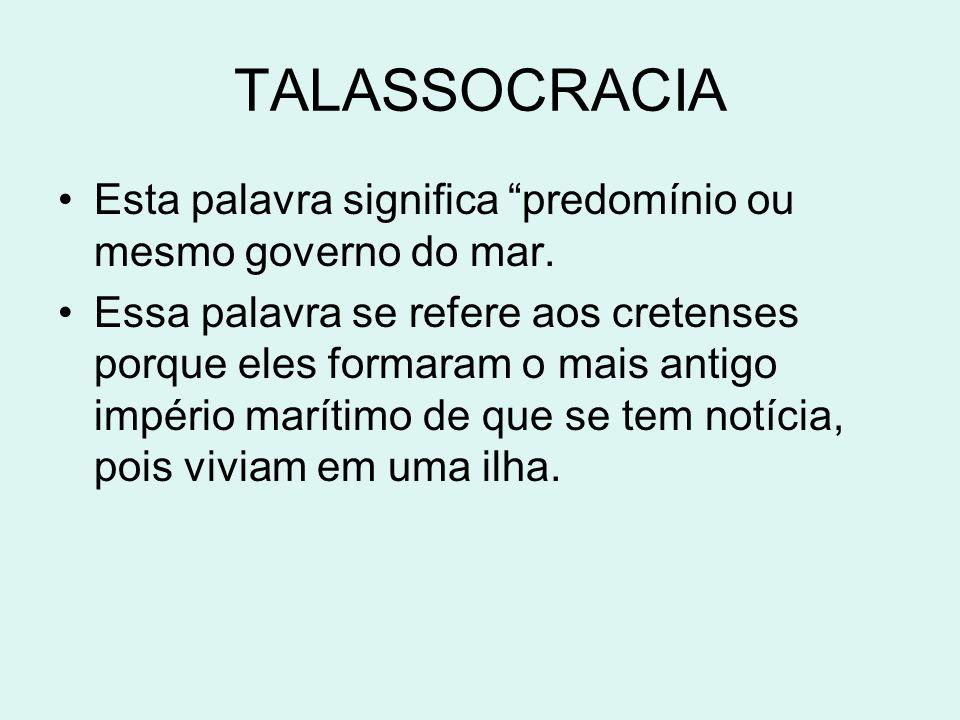 TALASSOCRACIAEsta palavra significa predomínio ou mesmo governo do mar.