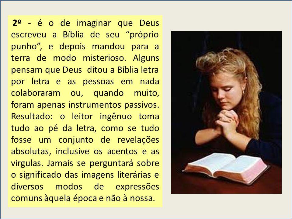 2º - é o de imaginar que Deus escreveu a Bíblia de seu próprio punho , e depois mandou para a terra de modo misterioso.